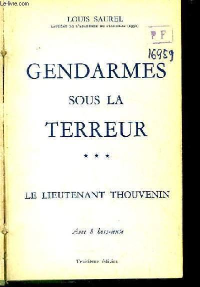 Gendarmes sous la Terreur, TOME 3 : Le Lieutenant Thouvenin, 1er commandant de la Lieutenance de Toul (1791 - 1793), seul Toulois victime de la Terreur.