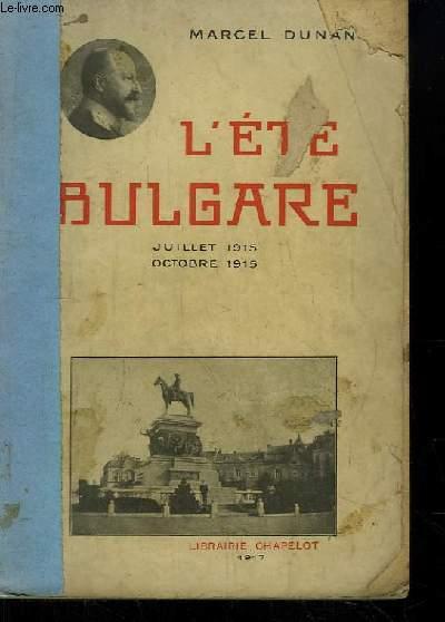 L'Eté Bulgare. Notes d'un Témoin. Juillet 1915- Octobre 1915