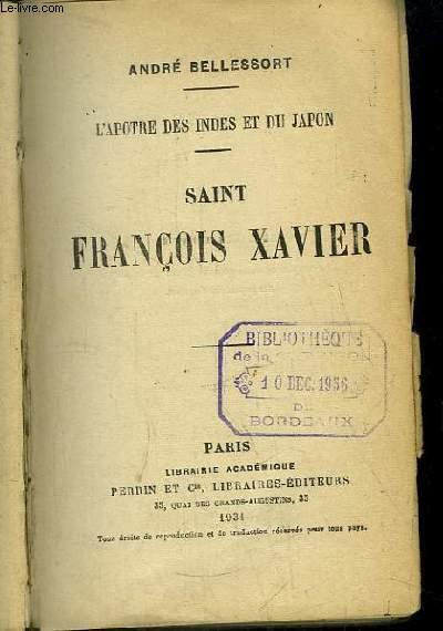 Saint François Xavier. L'Apotre des Indes et du Japon.