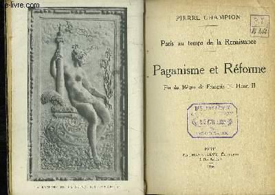 Paganisme et Réforme. Fin du Règne de François 1er, Henri II