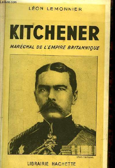 Kitchener. Maréchal de l'empire Britannique.