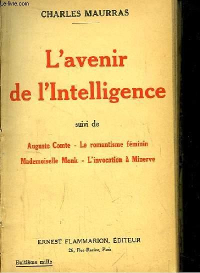 L'avenir de l'Intelligence. Suivi de Auguste Comte - Le romantisme féminin - Mademoiselle Monk - L'invocation à Minerve.