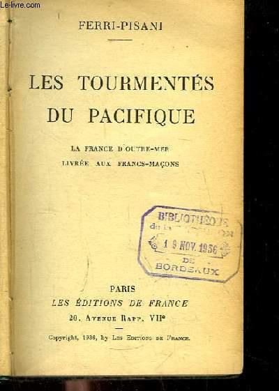 Les Tourmentés du Pacifique. La France d'Outre-Mer, livrée aux Francs-Maçons.