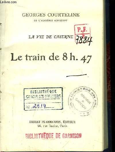 La Vie de Caserne. Le train de 8h 47