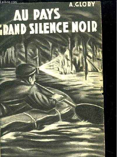 Au pays du grand silence noir. Explorations souterraines.