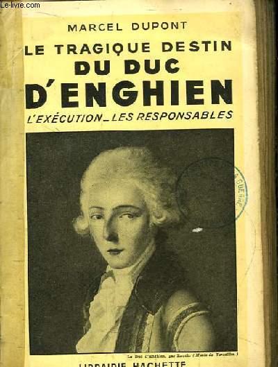 Le tragique destin du Duc d'Enghien. L'exécution - Les responsables.