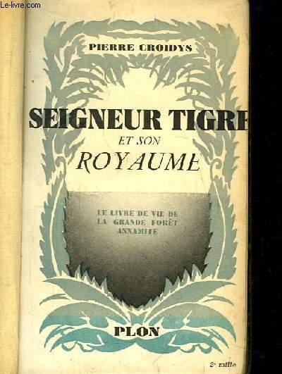Seigneur Tigre et son Royaume. Le Livre de vie de la Grande Forêt Annamite.
