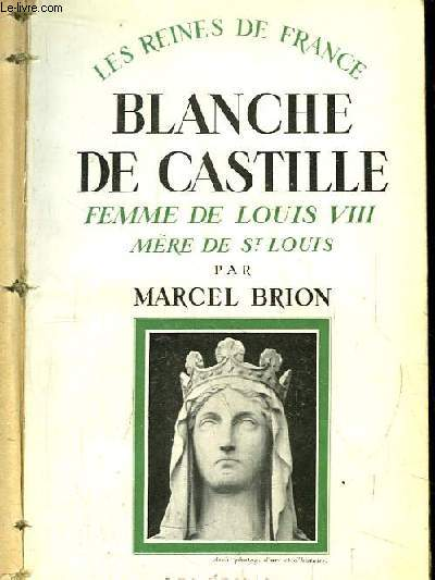 Blanche de Castille. Femme de Louis VIII, mère de Saint-Louis. 1188 - 1252
