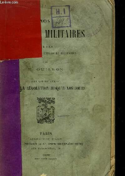 Nos Ecrivains Militaires. 2ème série : Depuis la Révolution jusqu'à nos jours.