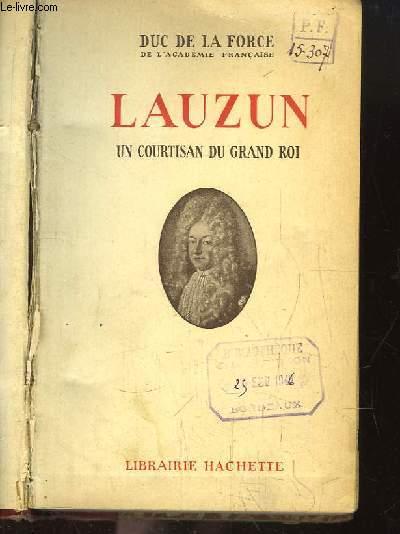 Lauzun, un Courtisan du Grand Roi.