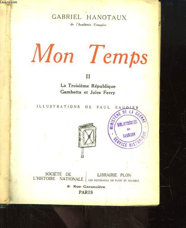Mon Temps. TOME 2 : La Troisième République, Gambetta et Jules Ferry.