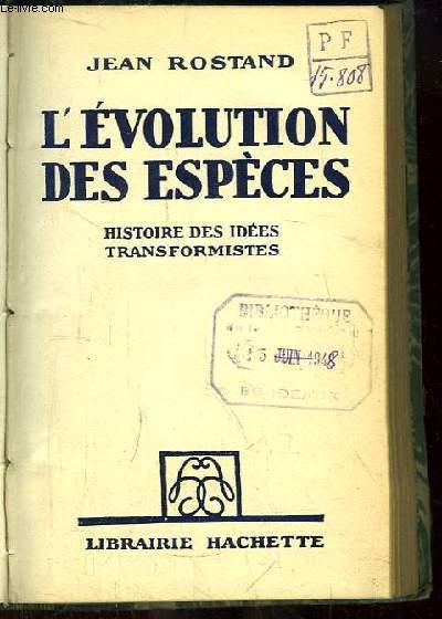 L'Evolution des Espèces. Histoire des idées transformistes.