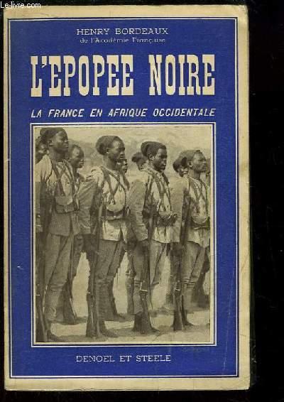 L'épopée noire. La France en Afrique Occidentale.