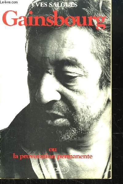 Gainsbourg ou la Provocation permanente.