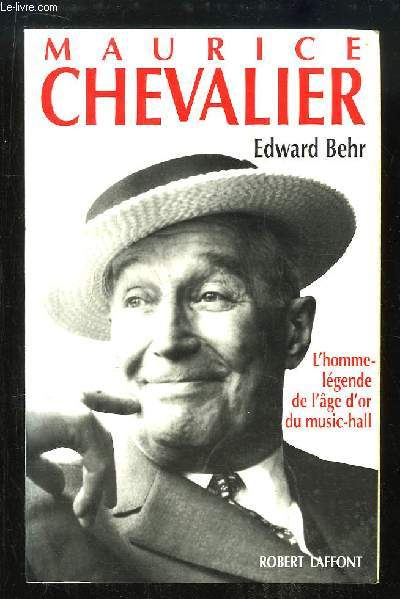 Maurice Chevalier. L'homme-légende de l'âge d'or du music-hall.