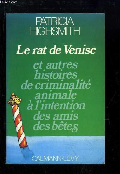 Le rat de Venise. Et autres histoire de criminalité animale à l'intention des amis des bêtes.