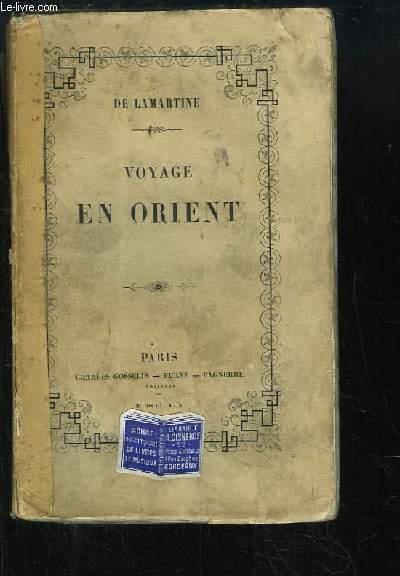 Souvenirs, Impressions, Pensées et Voyages pendant un Voyage en Orient 1832 - 1833, ou Notes d'un Voyageur.