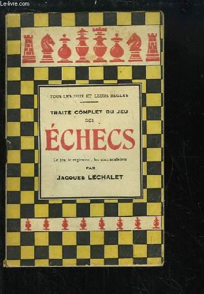 Traité Complet du Jeu des Echecs. Jeu, Règlement et Commentaires.