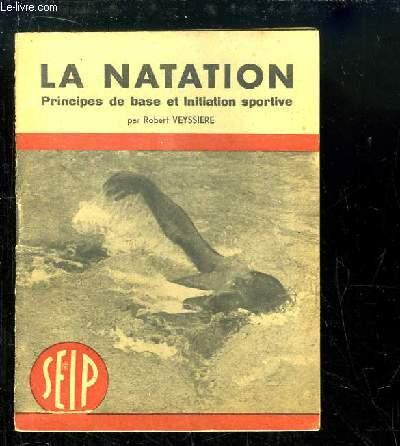 La Natation. Principes de bases et Initiation sportive. Méthodes modernes d'enseignement.