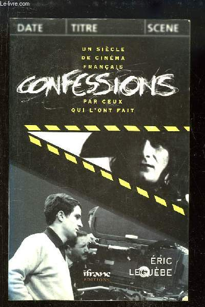 Confessions. Un siècle de cinéma français par ceux qui l'ont fait.