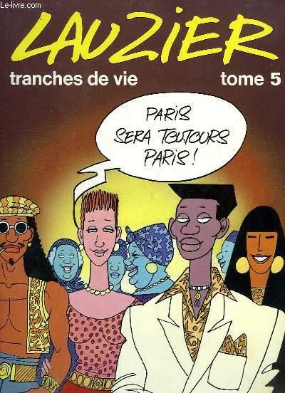 Tranches de vie, TOME 5 : Paris sera toujours Paris.