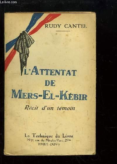 L'Attentat de Mers-El-Kébir. Récit d'un Témoin.