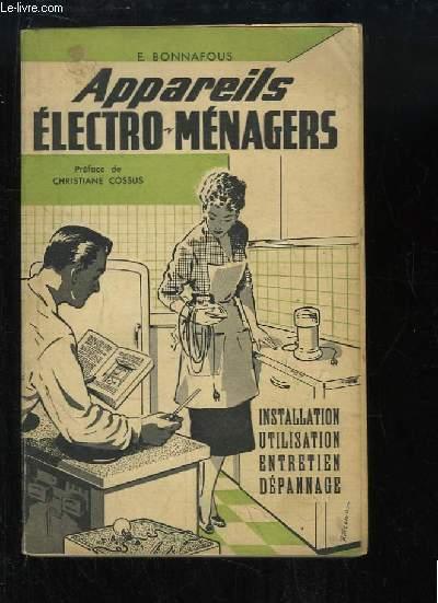 Appareils Electro-Ménagers. Installations, Utilisation, Entretien, Dépannage.