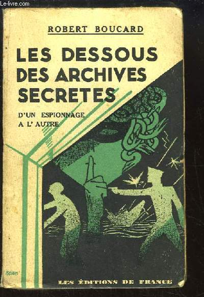 Les dessous des archives secrètes. D'un espionnage à l'autre.