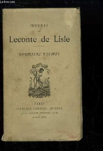 Oeuvres de Leconte de Lisle. Derniers Poèmes.