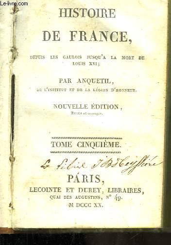 Histoire de France, depuis les Gaulois jusqu'à la Mort de Louis XVI. TOME 5