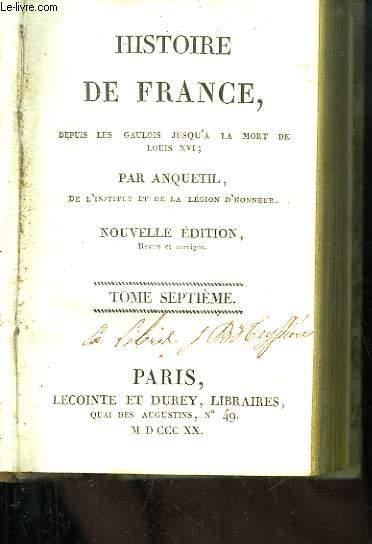 Histoire de France, depuis les Gaulois jusqu'à la Mort de Louis XVI. TOME 7