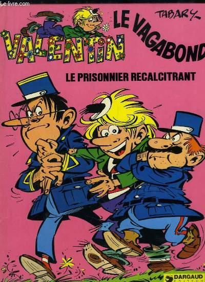 Le Prisonnier récalcitrant. Valentin le Vagabond.