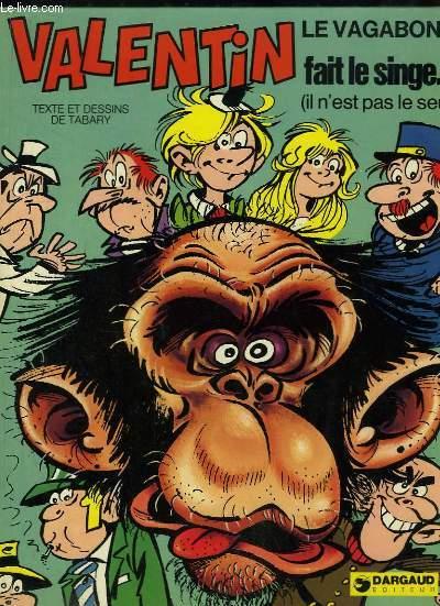 Valentin fait le singe ... (il n'est pas le seul). Valentin le Vagabond.