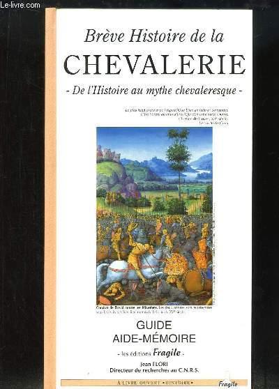 Brève Histoire de la Chevalerie. De l'Histoire au mythe chevaleresque.