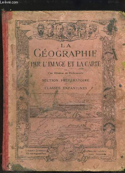 La Géographie par l'image et la carte. A l'usage de la Section Préparatoire des Ecoles primaires et des Classes Enfantines de l'Enseignement Secondaire.
