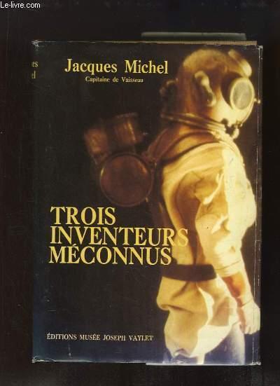 Trois Inventeurs Méconnus : Benoit Rouquayrol, Auguste et Louis Denayrouze. De prestigieuses découvertes et l'Histoire du premier Scaphandre autonome, en 1865