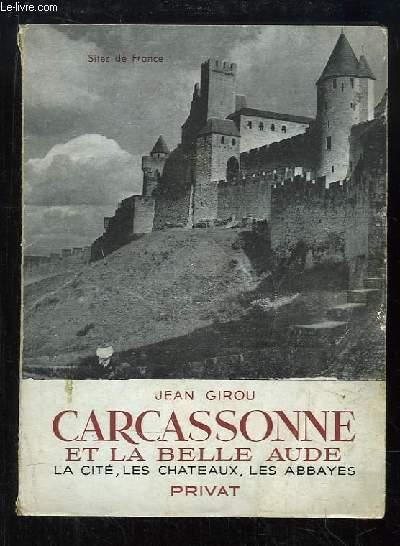 Carcassonne et la Belle Aude. La cité, les châteaux, les abbayes.