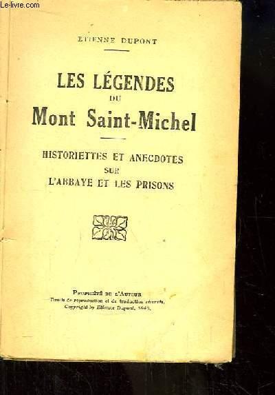 Les Légendes du Mont Saint-Michel. Historiette et anecdotes sur l'Abbaye et les prisons.