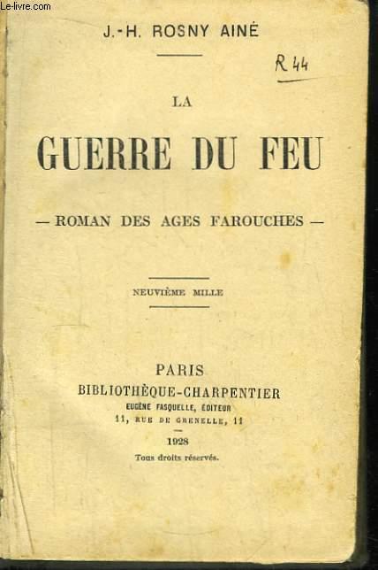 La Guerre du Feu. Roman des Âges Farouches.