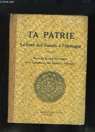 Ta Patrie. Le livre des Suisses à l'Etranger. Publié par la Nouvelle Société Helvétique et la Commission des Suisses à l'étranger.