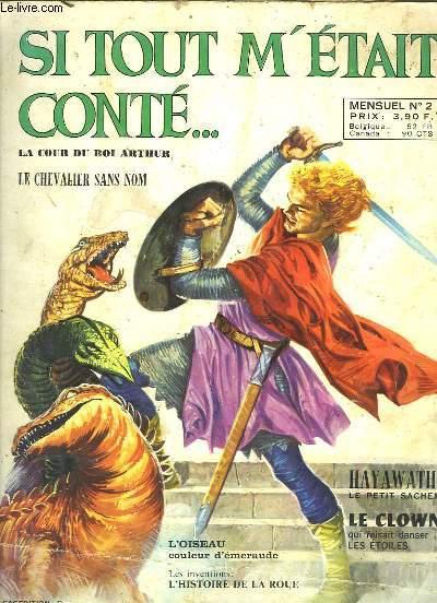 Si tout m'était conté ... N°2 : La Cour du Roi Arthur - le Chevalier sans nom - L'oiseau couleur d'émeraude - Les inventions : L'histoire de la roue ...
