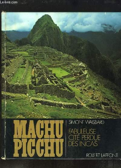 Machu Picchu. Fabuleuse Cité Perdue des Incas.