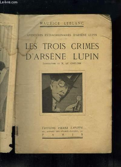 Les Trois Crimes d'Arsène Lupin. Aventures extraordinaires d'Arsène Lupin.