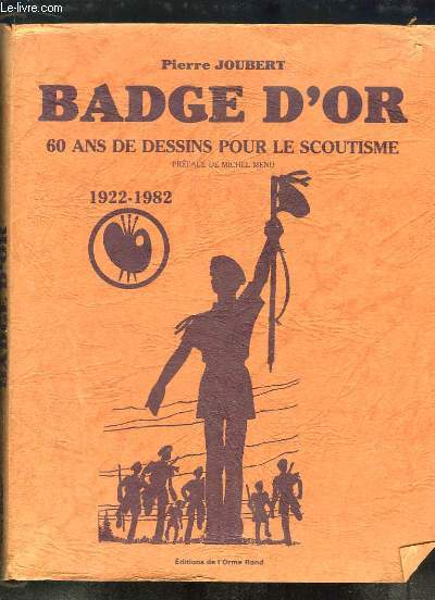 Badge d'Or. 60 ans de dessins pour le Scoutisme. 1922 - 1982