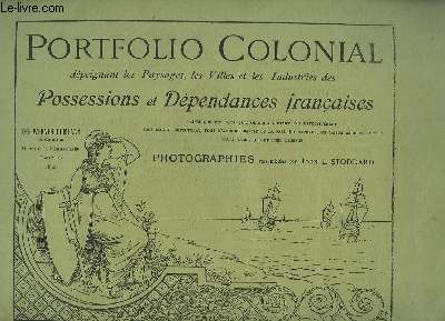 Documentation diverse extraite de plusieurs séries du Portfolio Colonial dépeignant les Paysages, les Villes et les Industries des Possessions et Dépendances Françaises.