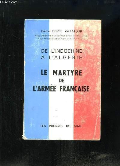 Le Martyre de l'Armée Française. De l'Indochine à l'Algérie.