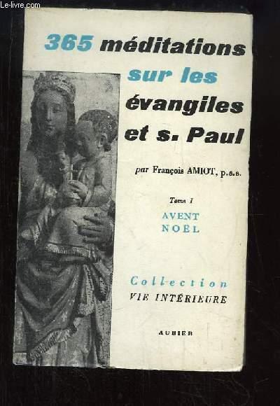 365 méditations sur les évangiles et S. Paul, TOME 1 : Temps de l'Avent et de Noël.