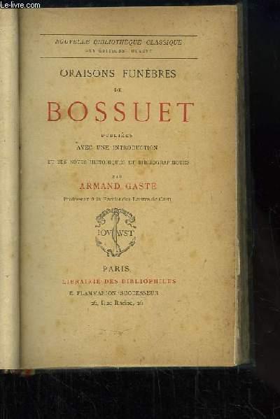 Oraisons Funèbres. Publiées avec une introduction et des notes historiques et bibliographiques par Armand GASTE