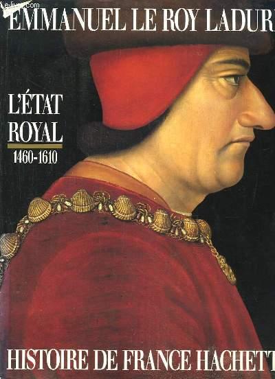 L'Etat Royal, de Louis XI à Henri IV, 1460 - 1610.