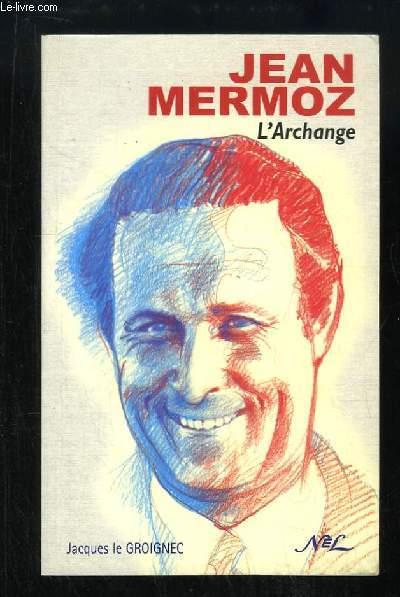 Jean Mermoz. L'Archange.